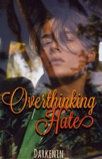 Overthinking Hate by Darkenin_