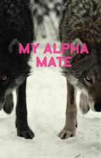 My Alpha Mate by Wolf_Lover450