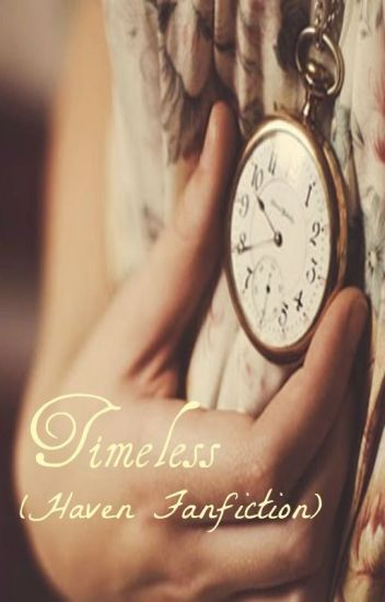 Timeless (A Haven Fanfiction