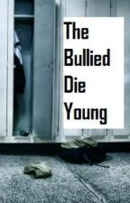 The Bullied Die Young - A Short Story by FreeFalling22