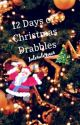 12 Days of Christmas Drabbles by julzrulz4ever