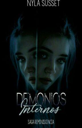 Demonios Internos (Saga Reminiscencia - Libro I de Syla) - ACTUALIZACIÓN LENTA by NylaSusset