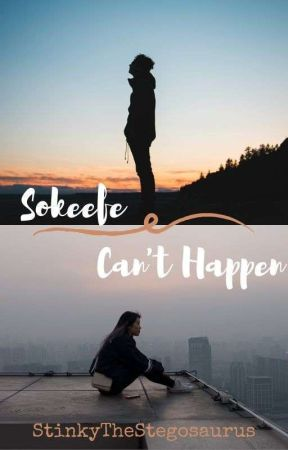Sokeefe Can't Happen (a Sokeefe story) by StinkyTheStegosaurus