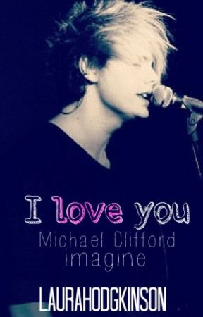I love you - Michael Clifford imagine by LauraWorsnop
