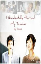 I Accidentally Married My Teacher by Patingcia