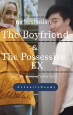 The Boyfriend and The Possessive Ex| Mrfreshasian x reader by ActuallyReady