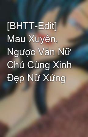 [BHTT-Edit] Mau Xuyên, Ngược Văn Nữ Chủ Cùng Xinh Đẹp Nữ Xứng by quansama