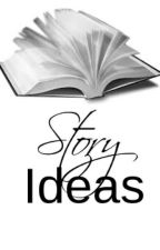 Story Ideas by OvaMnG