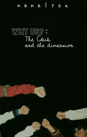 °'• Why Us? : The Club and The Dimension •'° by nanelyou