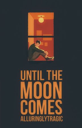 Until the Moon Comes by alluringlytragic