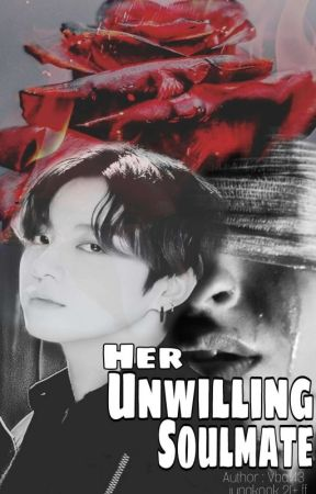 Her Unwilling Soulmate (21+ Jungkook FF) by vba143