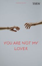 You Are Not My Lover by ivan_arif