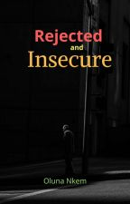 Rejected and Insecure by oluna15