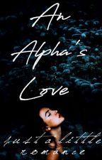 An Alpha's Love by xJustaLittleRomancex