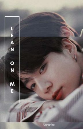 Lean On Me; JJK ✔ by Unnie_taa