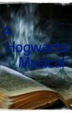 Hogwarts Musical (A Harry Potter fanfiction) by White-Space
