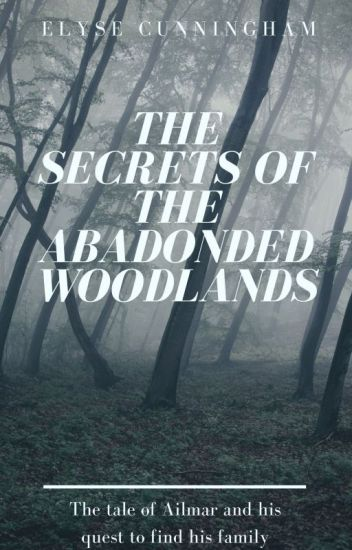 The Secrets of the Abandoned Woodlands