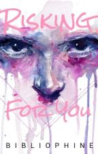 Risking for you by bibliophine