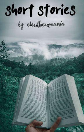 SHORT STORIES by eleutherxmania