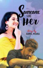 Someone Like Her  by aanya_mishra