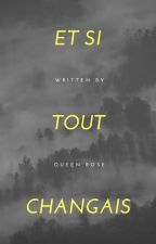 ET SI TOUT CHANGEAIENT ? tome1 by Rozmalfoy