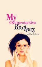 My Over Protective Brothers by Chiicaa_Boriicuua