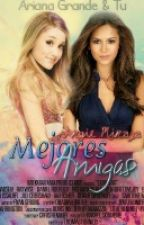 Mejores Amigas (Ariana Grande y tu) by SunShineNigga