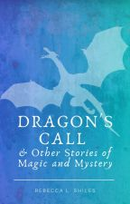 Dragon's Call & Other Stories of Magic and Mystery by rshiles