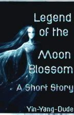 Legend of the Moon Blossom (a short story) by yin-yang-dude