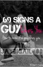 69 SIGNS A GUY LIKES YOU by Jaybigail_00