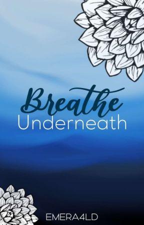 Breathe Underneath by emera4ld