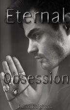 ETERNAL OBSESSION by Failia_Baighaan