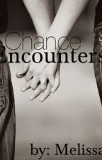 Chance Encounters (Completed) by ParamoreRules121