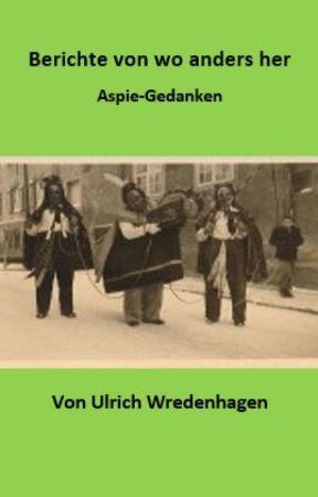 Berichte von wo anders her       Aspie-Gedanken by UlrichWredenhagen