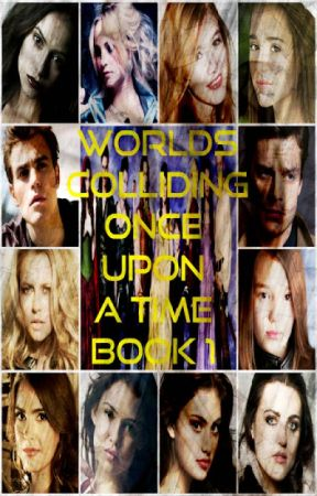 Worlds Colliding (Once Upon A Time) Book One by katherinep97