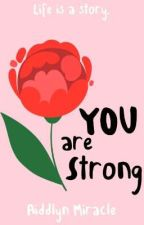 You Are Strong by Aiddlyn_Miracle
