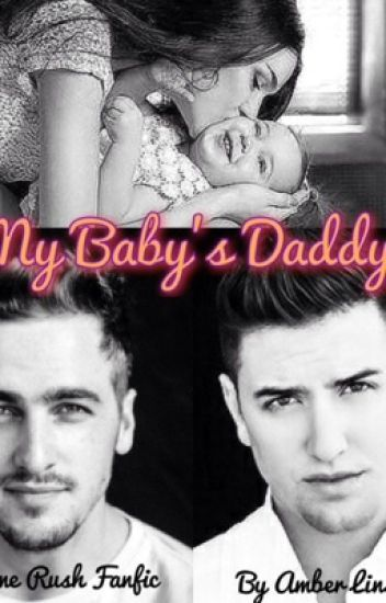 My Baby's Daddy (A Big Time Rush Fanfic)