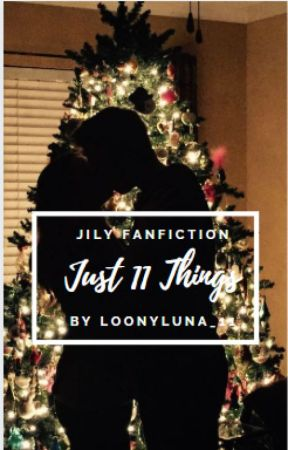 Just 11 Things «JILY FANFICTION» by loonyluna_11