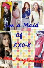 Im a maid of EXO-k (EXO FF) by Jeon_JungKookie12