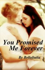 You Promised Me Forever by XoBellaItalianaoX