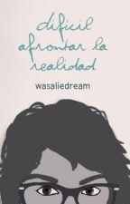 Difícil afrontar la realidad by wasaliedream