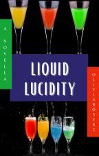 Liquid Lucidity (A Novella) by oliviarose85