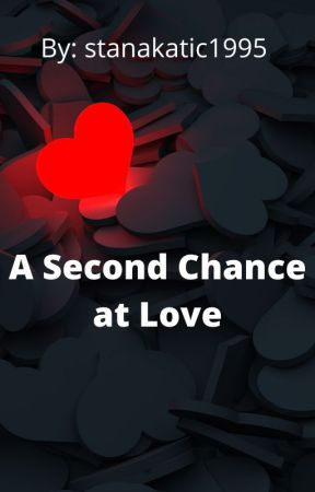 A Second Chance At Love by stanakatic1995