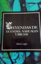 leyendas de duendes, nahuales y brujas  by Cchghchc