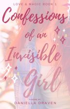 Confessions of an Invisible Girl by DaniDraven