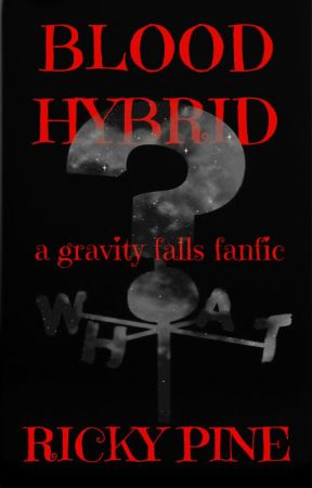 Blood Hybrid - A Gravity Falls Fanfic by RickyPine