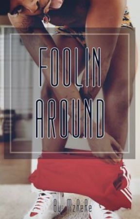 FOOLIN AROUND by MzReRe