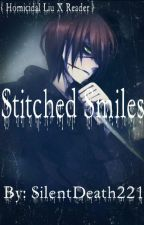 Stitched Smiles {Homicidal Liu X Reader} by SilentDeath221
