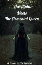 The Alpha Meets The Elemental Queen by infinitivelymini