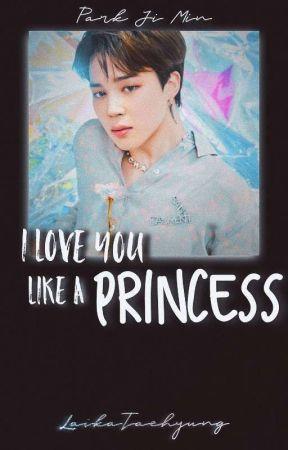 I Love You Like A Princess   P•Jimin•   by LaikaTaehyung